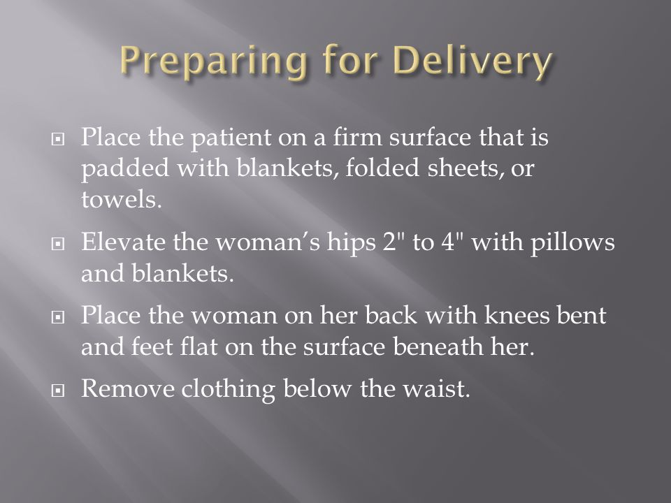  Place the patient on a firm surface that is padded with blankets, folded sheets, or towels.