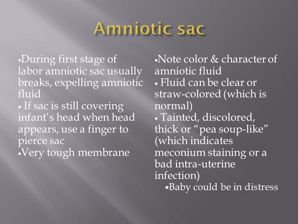 During first stage of labor amniotic sac usually breaks, expelling amniotic fluid If sac is still covering infant's head when head appears, use a fing