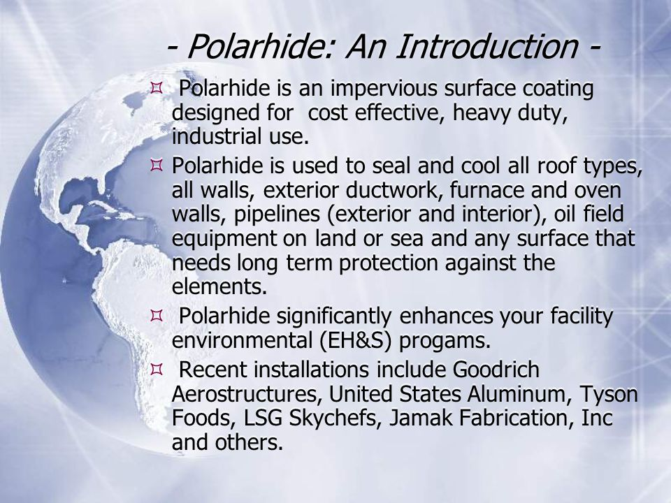 - Polarhide: An Introduction -  Polarhide is an impervious surface coating designed for cost effective, heavy duty, industrial use.  Polarhide is us
