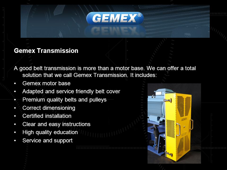Gemex Transmission A good belt transmission is more than a motor base.