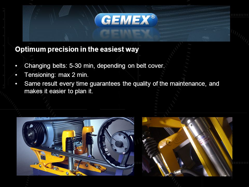 Optimum precision in the easiest way Changing belts: 5-30 min, depending on belt cover.