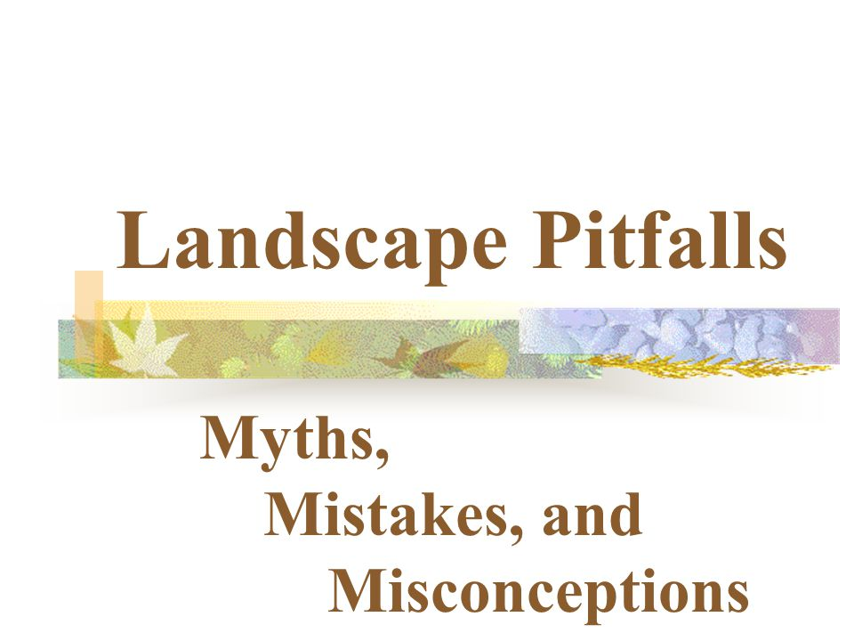 Landscape Pitfalls Myths, Mistakes, and Misconceptions
