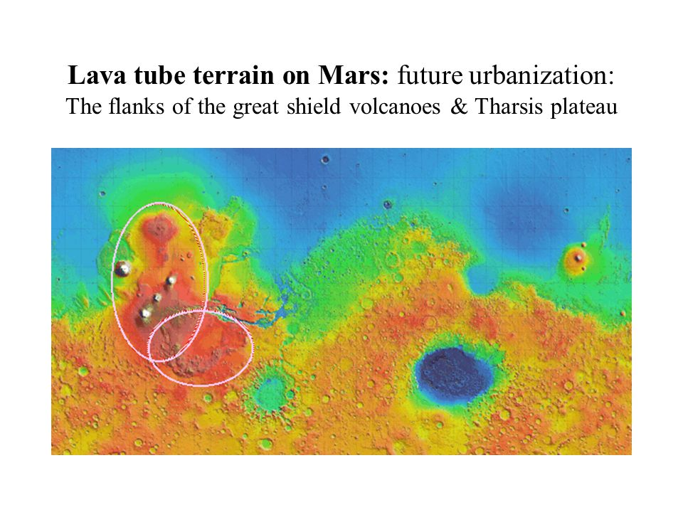 Lava tube terrain on Mars: future urbanization: The flanks of the great shield volcanoes & Tharsis plateau