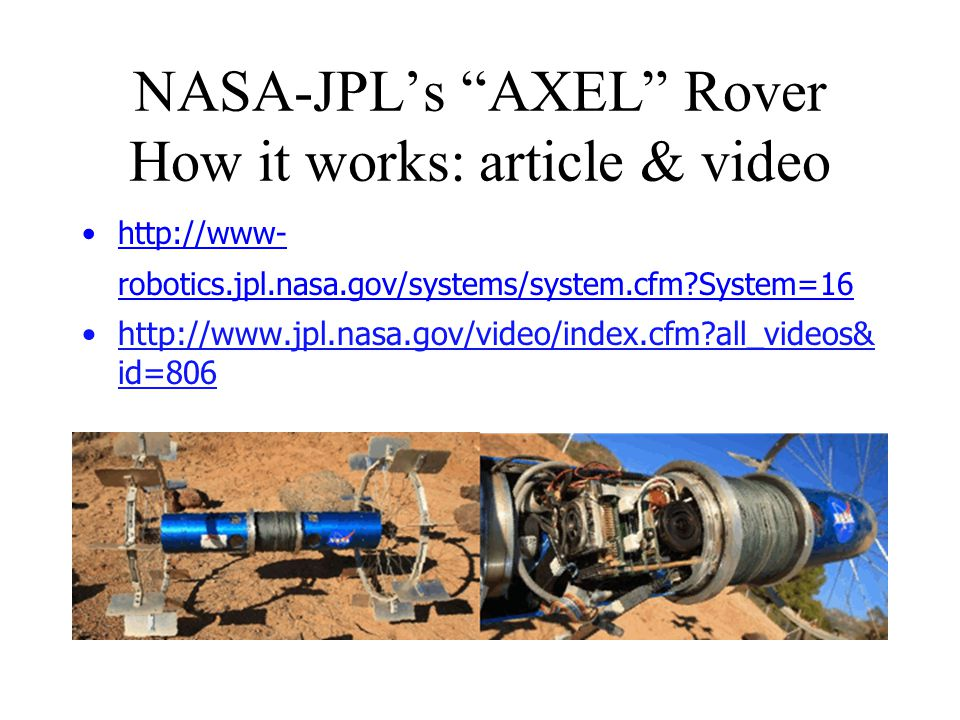"NASA-JPL's ""AXEL"" Rover How it works: article & video http://www- robotics.jpl.nasa.gov/systems/system.cfm?System=16 http://www.jpl.nasa.gov/video/ind"