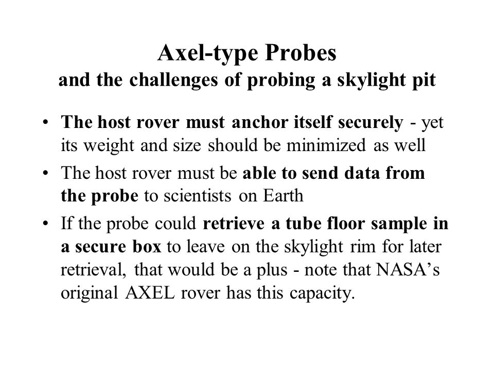 Axel-type Probes and the challenges of probing a skylight pit The host rover must anchor itself securely - yet its weight and size should be minimized