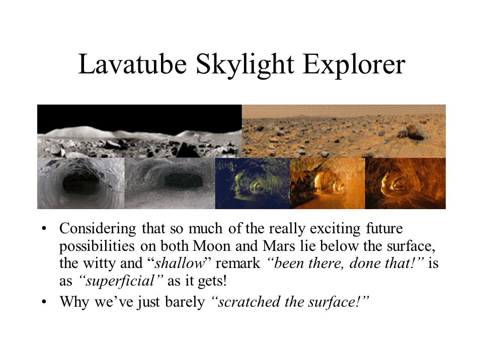 Lavatube Skylight Explorer Considering that so much of the really exciting future possibilities on both Moon and Mars lie below the surface, the witty