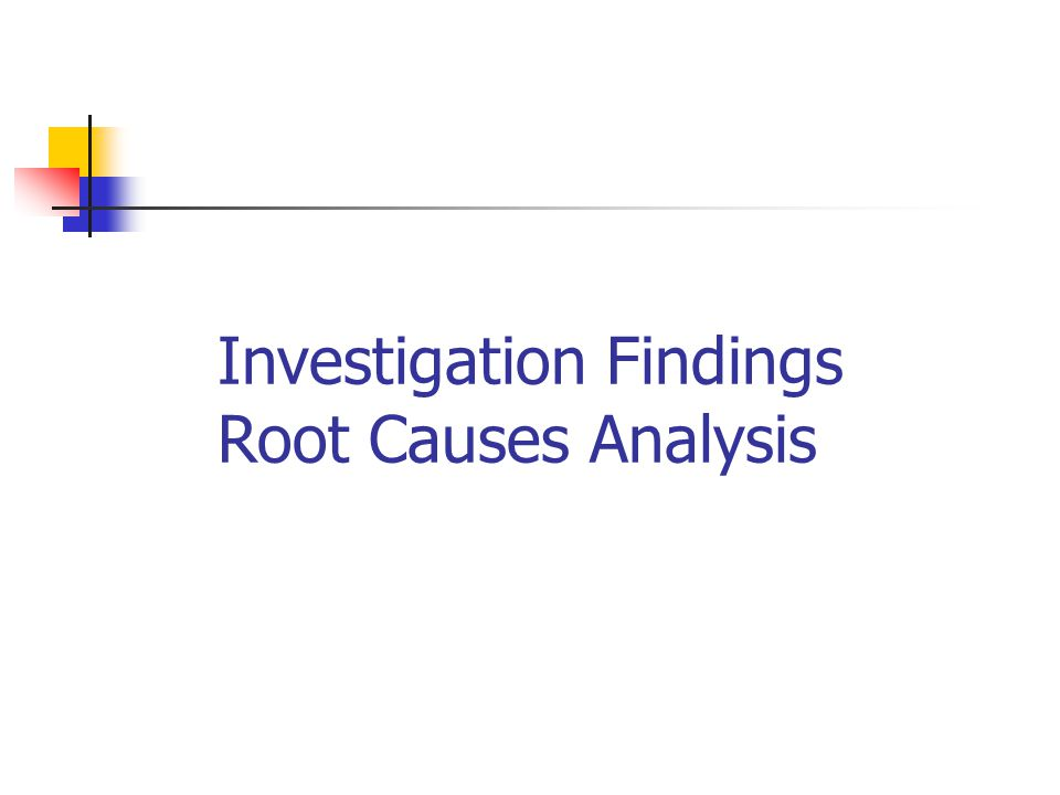 Investigation Findings Root Causes Analysis