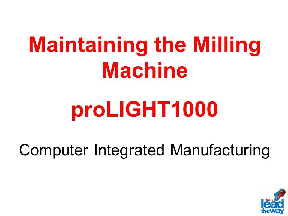 Maintaining the Milling Machine proLIGHT1000 Computer Integrated Manufacturing