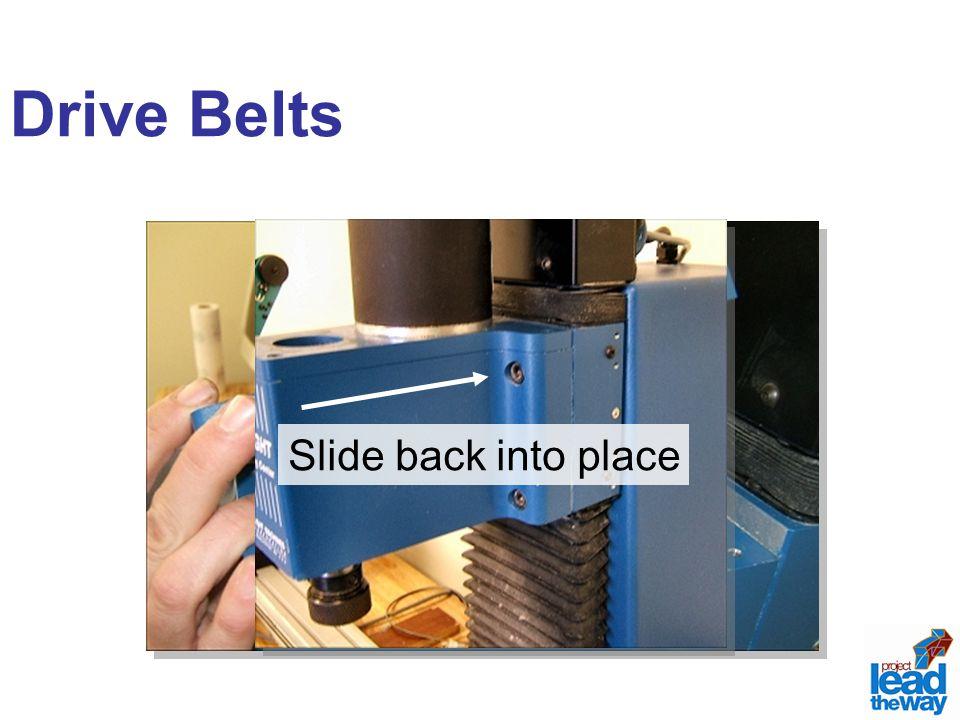 Drive Belts Slide back into place