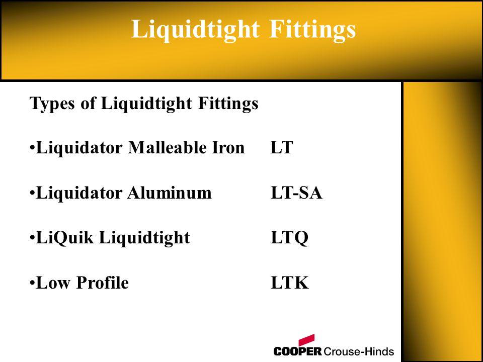 Types of Liquidtight Fittings Liquidtight Fittings Liquidator Malleable Iron LT Liquidator Aluminum LT-SA LiQuik LiquidtightLTQ Low ProfileLTK