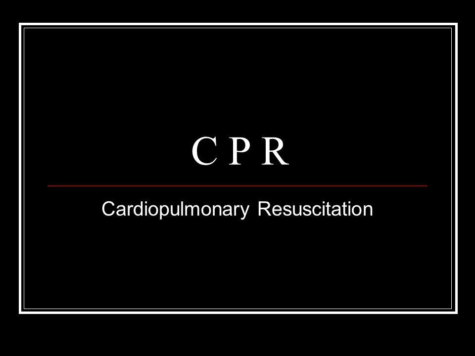 C P R Cardiopulmonary Resuscitation