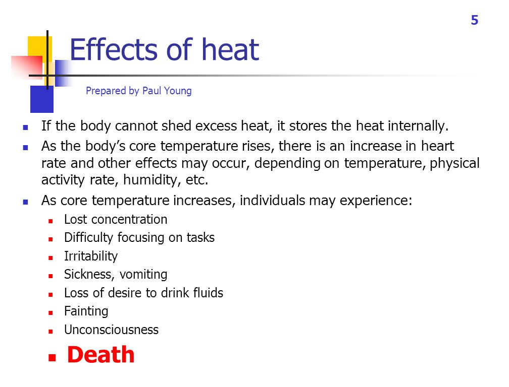 Prepared by Paul Young 5 Effects of heat If the body cannot shed excess heat, it stores the heat internally.