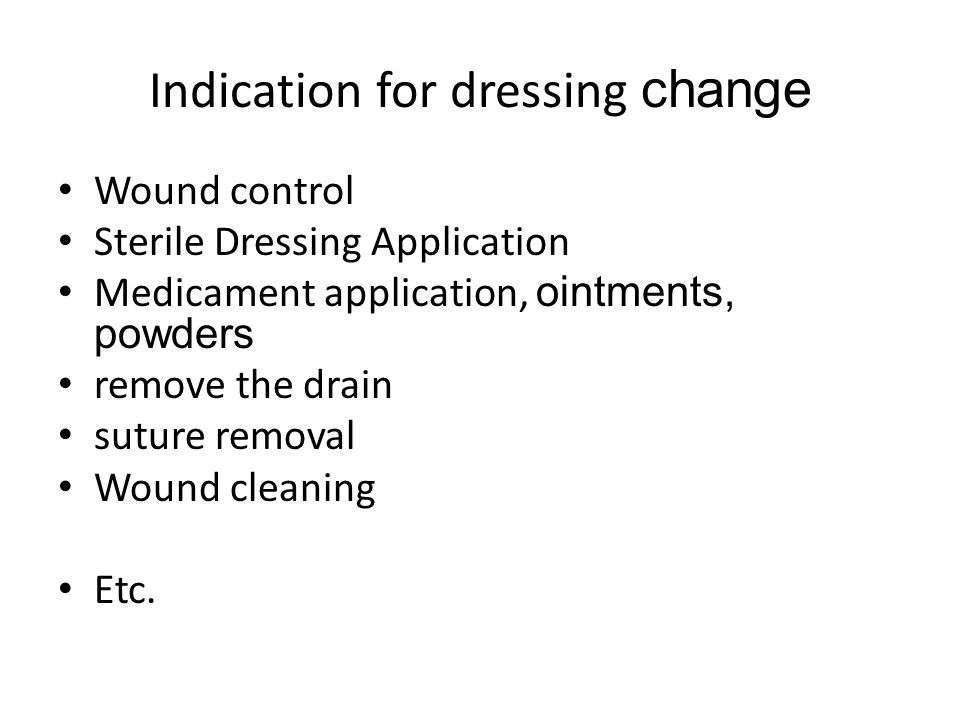 Indication for dressing change Wound control Sterile Dressing Application Medicament application, ointments, powders remove the drain suture removal W