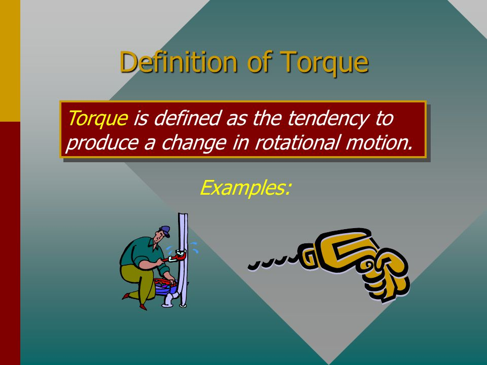 Torque is a twist or turn that tends to produce rotation.
