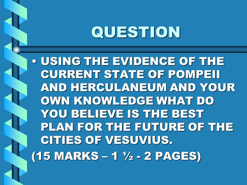 QUESTION USING THE EVIDENCE OF THE CURRENT STATE OF POMPEII AND HERCULANEUM AND YOUR OWN KNOWLEDGE WHAT DO YOU BELIEVE IS THE BEST PLAN FOR THE FUTURE