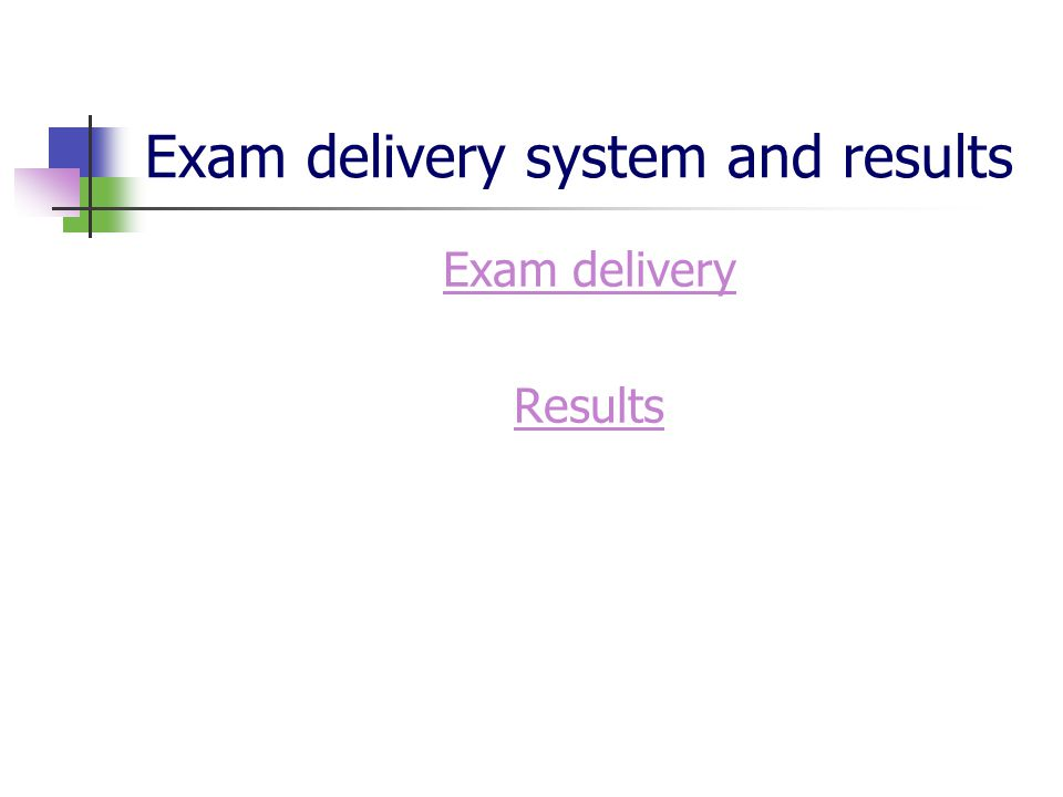 Exam delivery system and results Exam delivery Results