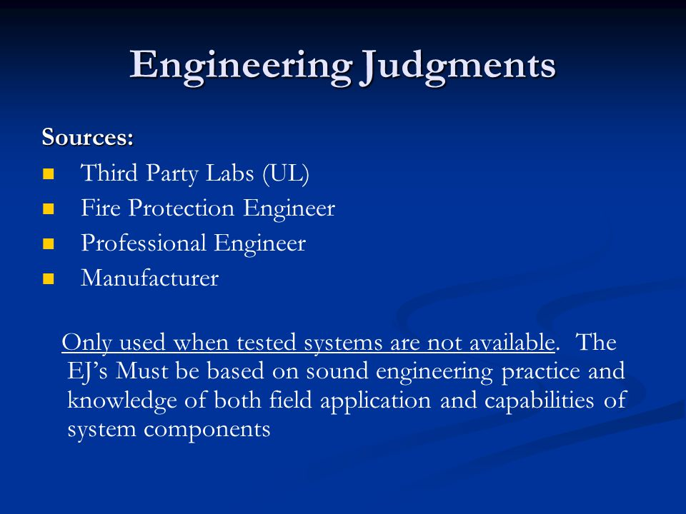 Engineering Judgments Sources: Third Party Labs (UL) Fire Protection Engineer Professional Engineer Manufacturer Only used when tested systems are not