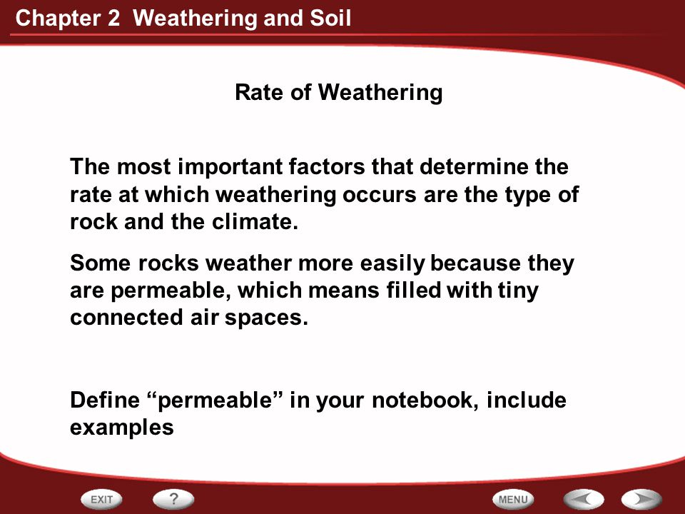 Chapter 2 Weathering and Soil Rate of Weathering The most important factors that determine the rate at which weathering occurs are the type of rock an