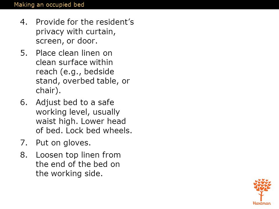 Making an occupied bed 4.Provide for the resident's privacy with curtain, screen, or door.