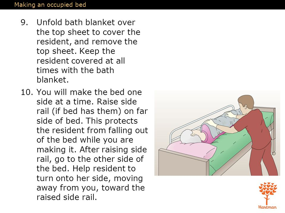 Making an occupied bed 9.Unfold bath blanket over the top sheet to cover the resident, and remove the top sheet. Keep the resident covered at all time