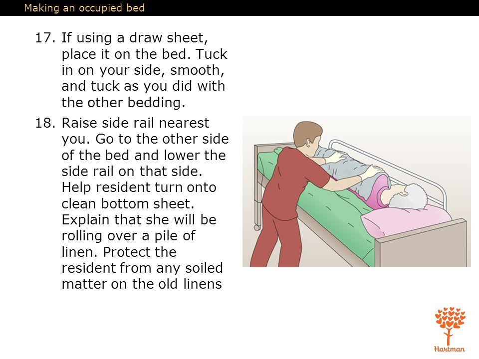 Making an occupied bed 17.If using a draw sheet, place it on the bed.