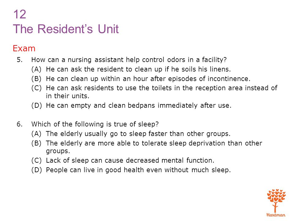 12 The Resident's Unit Exam 5.How can a nursing assistant help control odors in a facility? (A)He can ask the resident to clean up if he soils his lin
