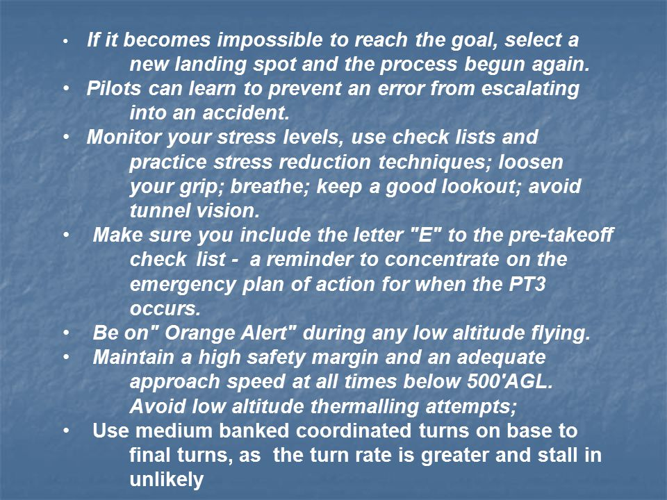 If it becomes impossible to reach the goal, select a new landing spot and the process begun again. Pilots can learn to prevent an error from escalatin