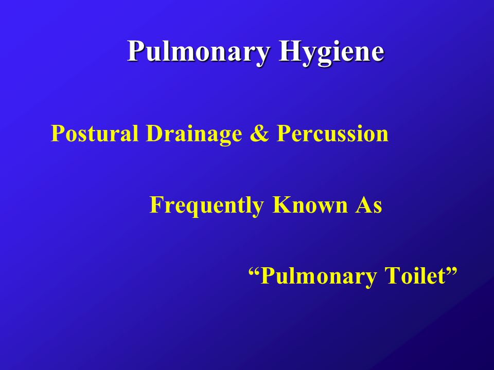 Postural Drainage & Percussion l Postural Drainage : Positioning the patient so that retained secretions in the bronchopulmonary tree can drain by gravity out of the lungs.