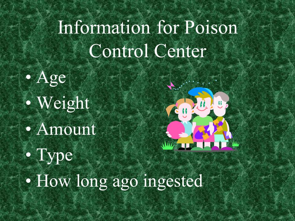 Information for Poison Control Center Age Weight Amount Type How long ago ingested