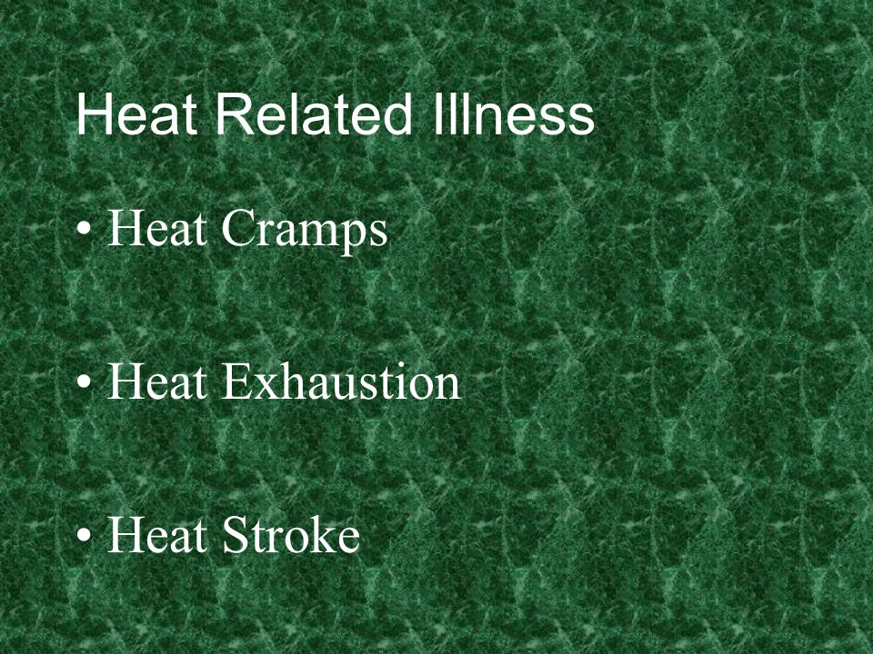 Heat Related Illness Heat Cramps Heat Exhaustion Heat Stroke