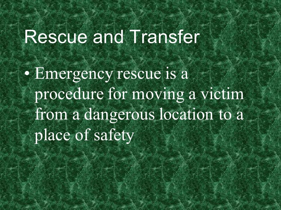 Rescue and Transfer Emergency rescue is a procedure for moving a victim from a dangerous location to a place of safety