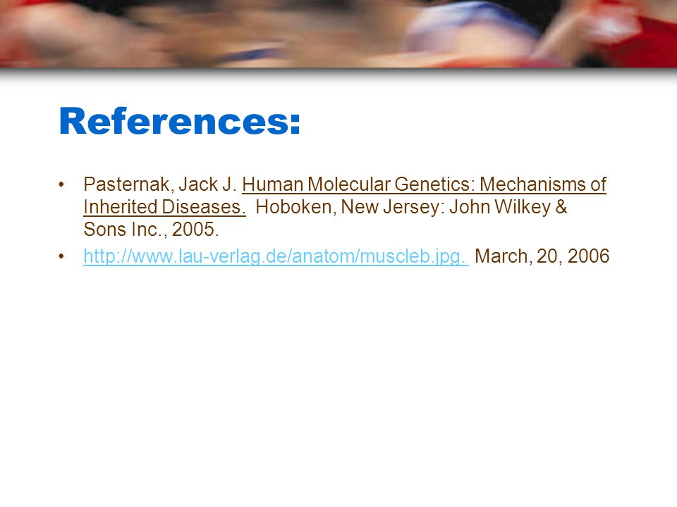 References: Pasternak, Jack J. Human Molecular Genetics: Mechanisms of Inherited Diseases.