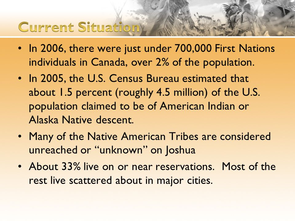 In 2006, there were just under 700,000 First Nations individuals in Canada, over 2% of the population. In 2005, the U.S. Census Bureau estimated that
