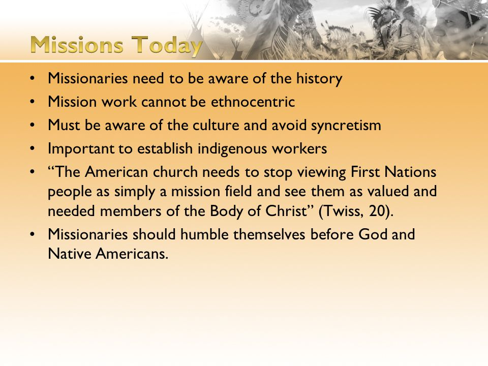 Missionaries need to be aware of the history Mission work cannot be ethnocentric Must be aware of the culture and avoid syncretism Important to establ