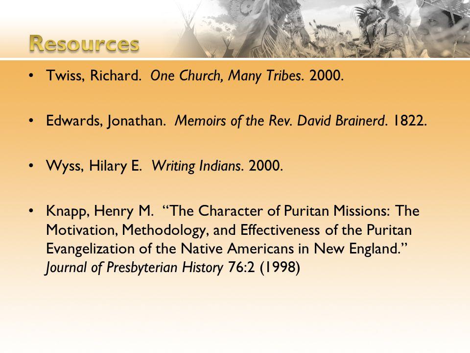 Twiss, Richard. One Church, Many Tribes. 2000. Edwards, Jonathan. Memoirs of the Rev. David Brainerd. 1822. Wyss, Hilary E. Writing Indians. 2000. Kna