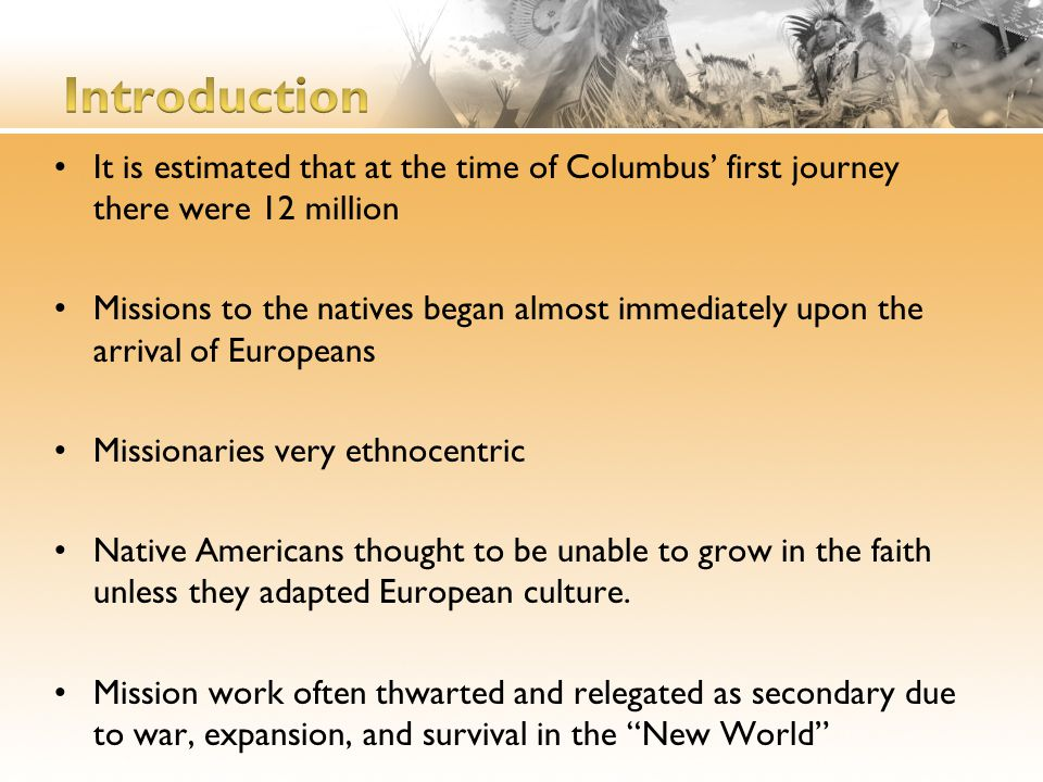 It is estimated that at the time of Columbus' first journey there were 12 million Missions to the natives began almost immediately upon the arrival of