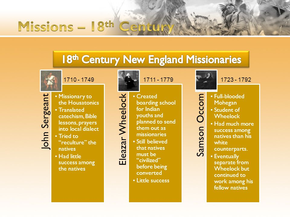"""John Sergeant Missionary to the Housatonics Translated catechism, Bible lessons, prayers into local dialect Tried to """"reculture"""" the natives Had littl"""