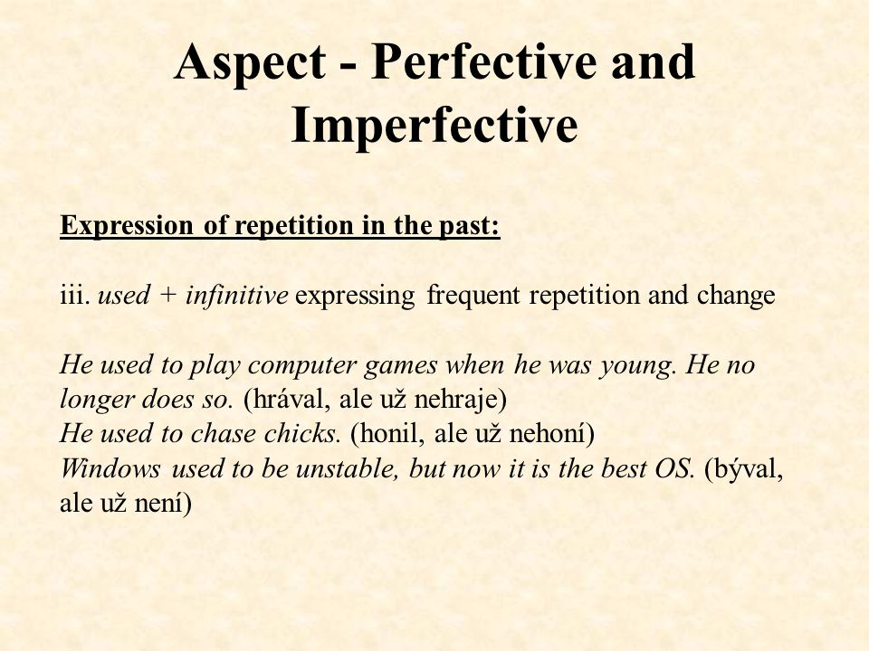 Aspect - Perfective and Imperfective Expression of repetition in the past: iii.
