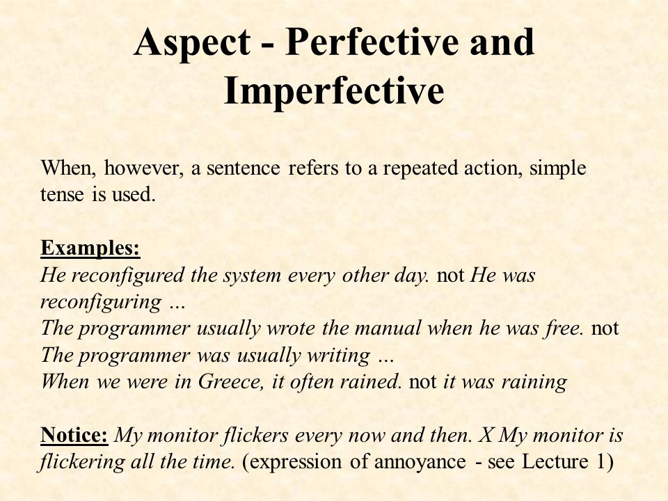 Aspect - Perfective and Imperfective One-off actions are usually expressed by means of have a + infinitive (without to ).