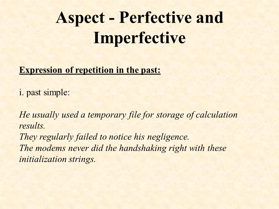 Aspect - Perfective and Imperfective Expression of repetition in the past: ii.