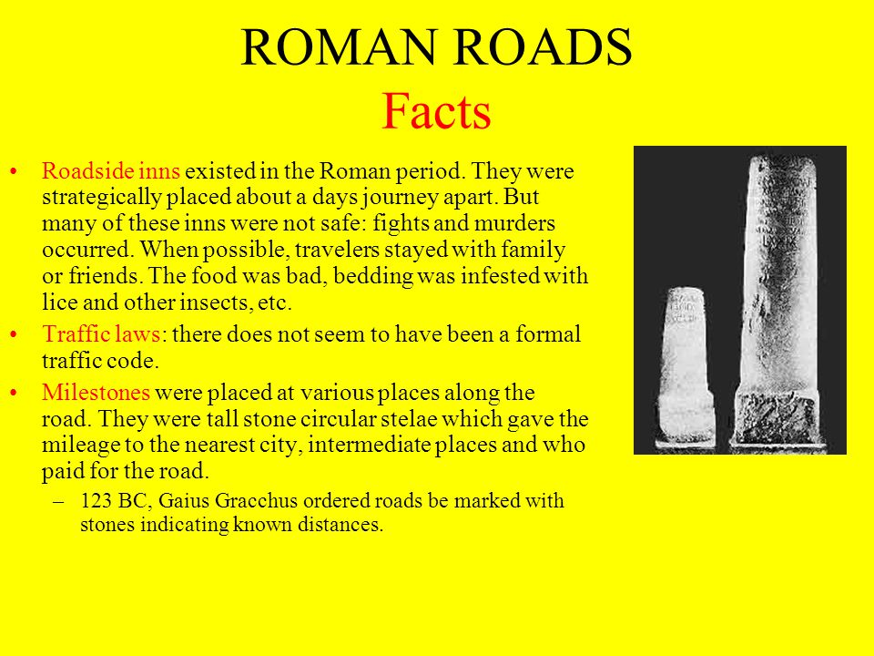ROMAN ROADS Facts Roadside inns existed in the Roman period. They were strategically placed about a days journey apart. But many of these inns were no