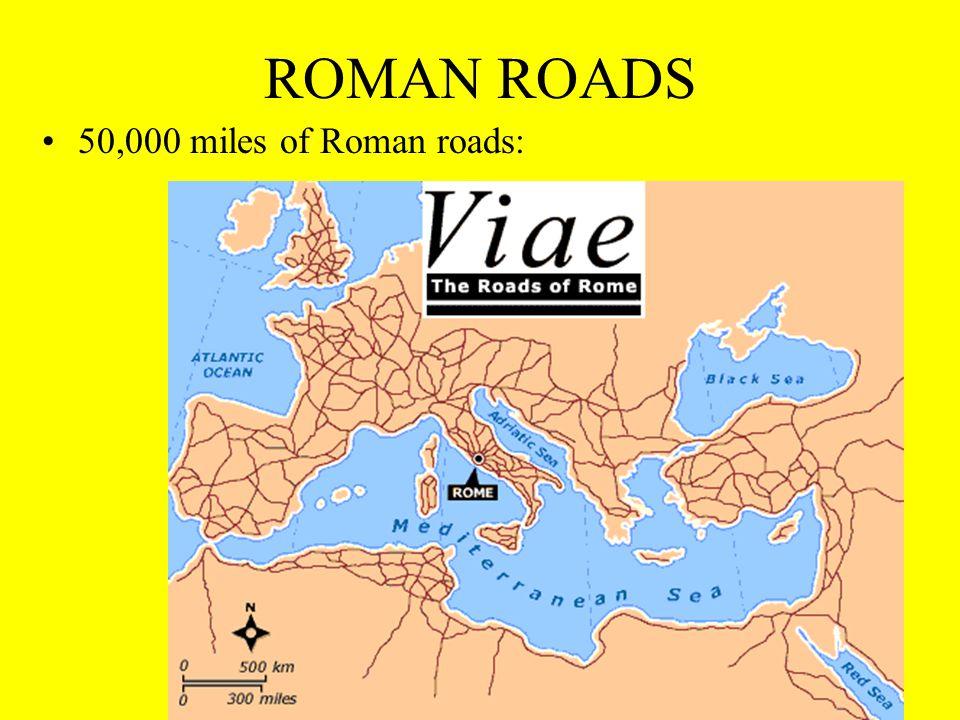 ROMAN ROADS 50,000 miles of Roman roads: