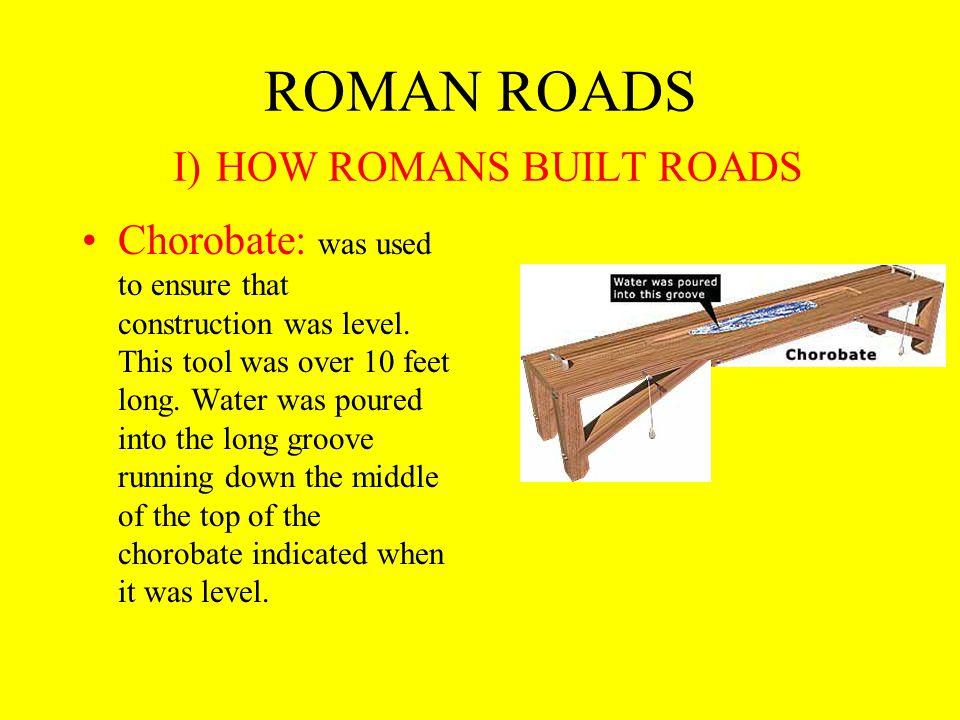 ROMAN ROADS I) HOW ROMANS BUILT ROADS Hodometer: Used to measure distances.