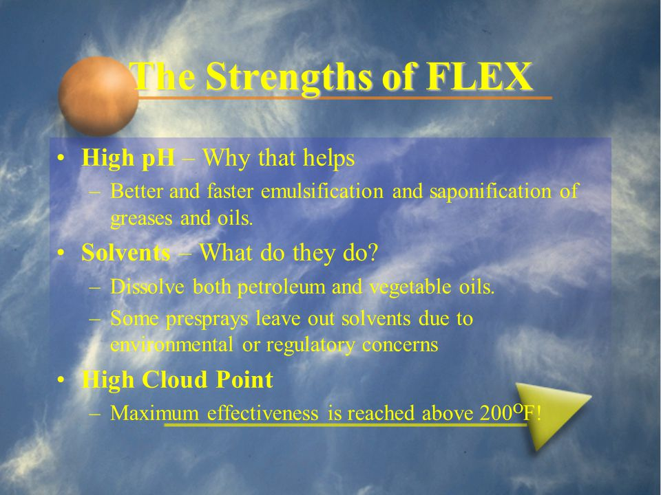 The Strengths of FLEX High pH – Why that helps –Better and faster emulsification and saponification of greases and oils.