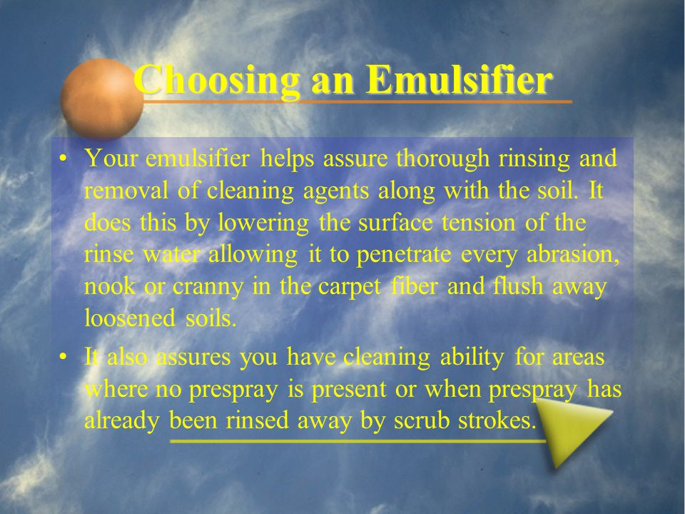 Choosing an Emulsifier Your emulsifier helps assure thorough rinsing and removal of cleaning agents along with the soil.