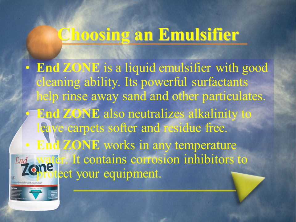 Choosing an Emulsifier End ZONE is a liquid emulsifier with good cleaning ability.