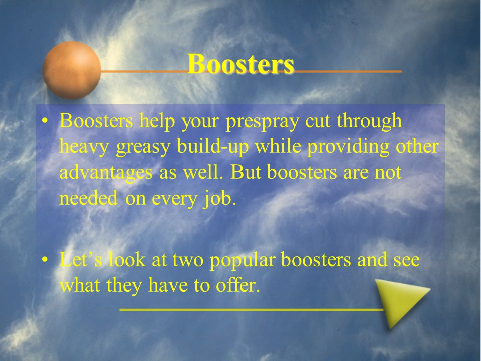 Boosters Boosters help your prespray cut through heavy greasy build-up while providing other advantages as well.