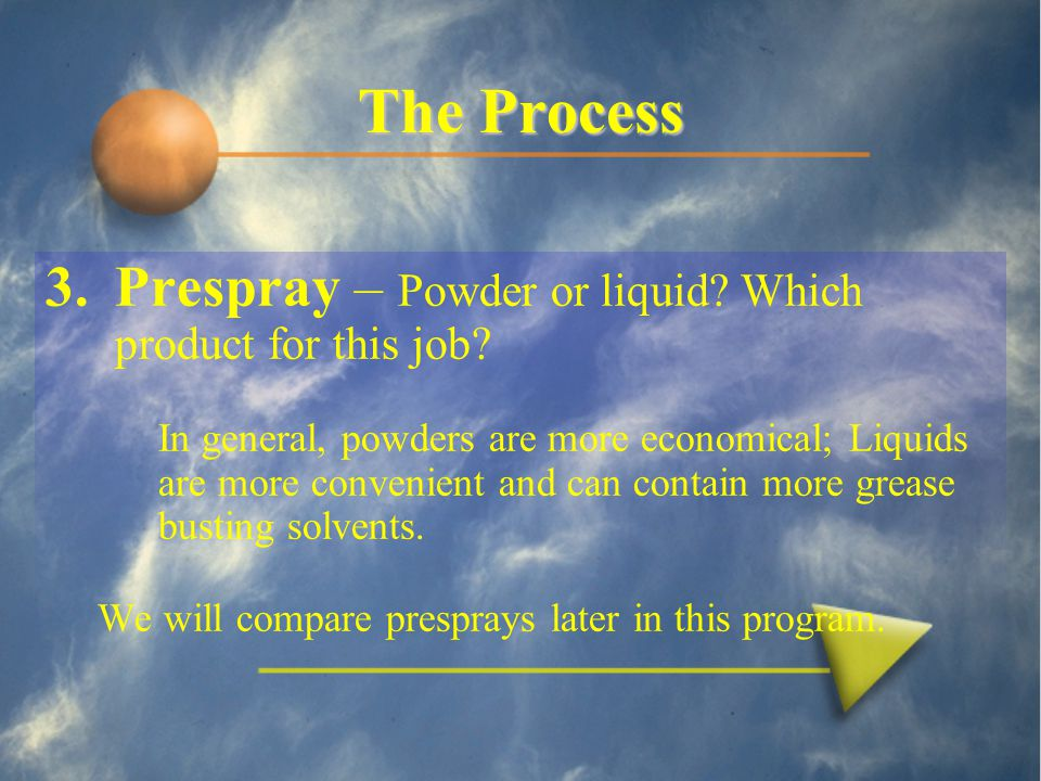 The Process 3.Prespray – Powder or liquid.Which product for this job.
