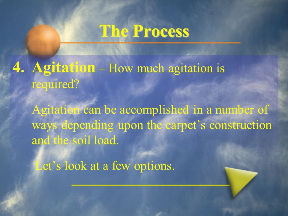 The Process 4.Agitation – How much agitation is required.