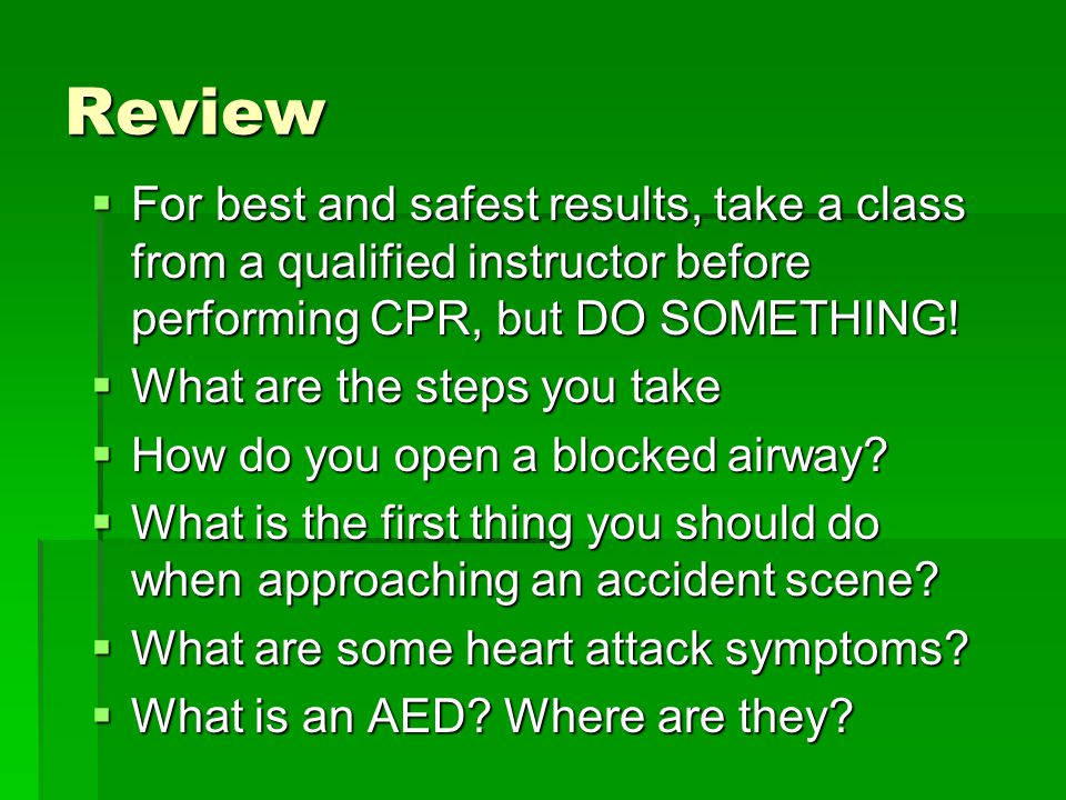 Review  For best and safest results, take a class from a qualified instructor before performing CPR, but DO SOMETHING.